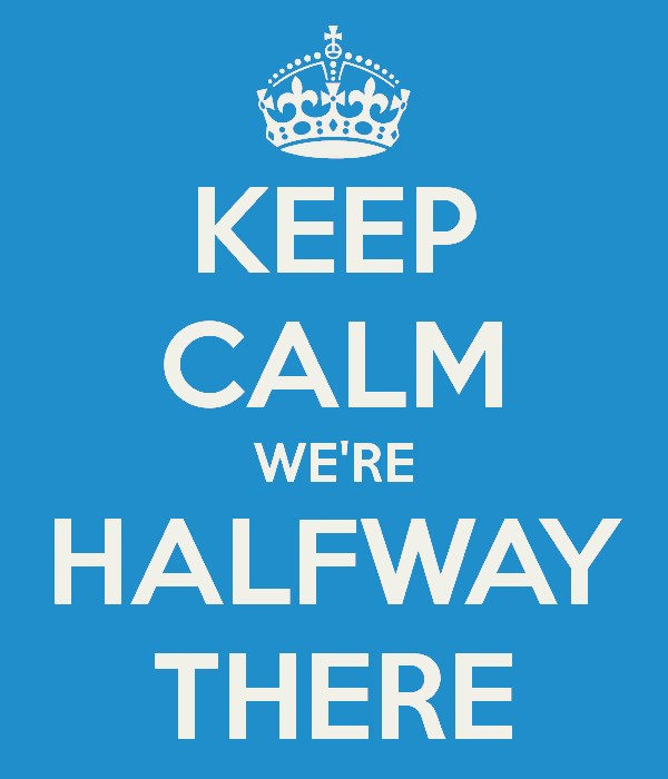 Keep Calm We're Halfway There